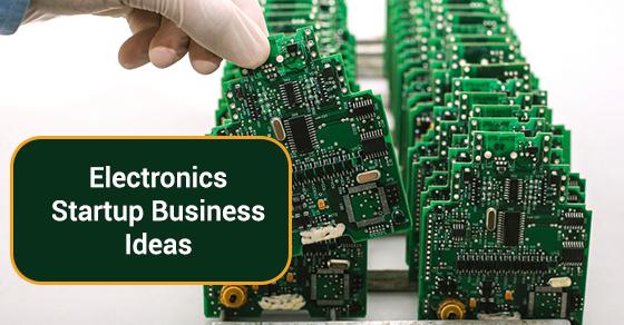 Electronics Startup Business Ideas