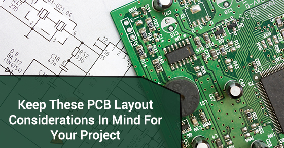 Keep These PCB Layout Considerations In Mind For Your Project ...