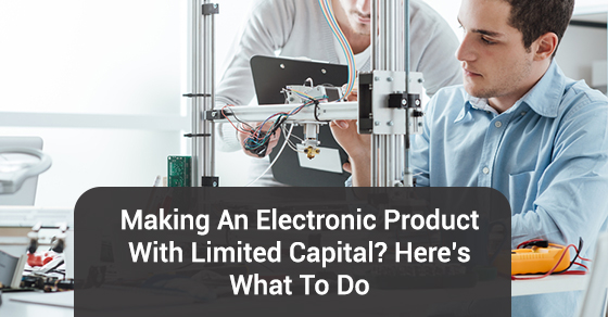 Making Electronic Product With Limited Capital