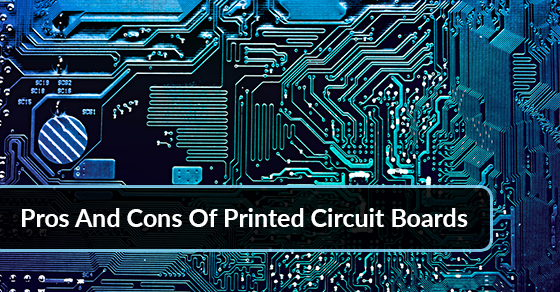 Pros And Cons Of Printed Circuit Boards