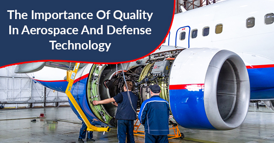 The Importance Of Quality In Aerospace And Defense Technology