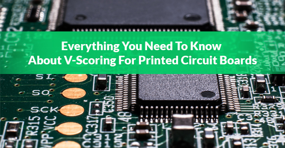 Everything You Need To Know About V-Scoring For Printed Circuit Boards