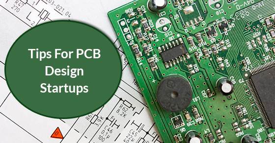 Tips For PCB Design Startups