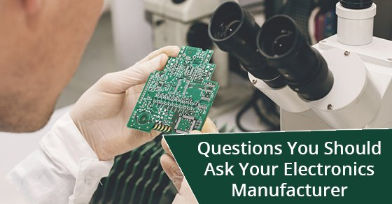 Questions You Should Ask Your Electronics Manufacturer