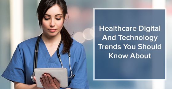 Healthcare Digital And Technology Trends You Should Know About