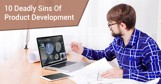 10 Deadly Sins Of Product Development