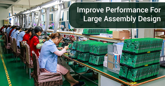 Improve Performance For Large Assembly Design