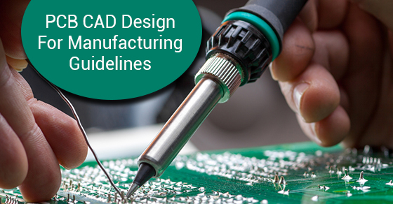 PCB CAD Design For Manufacturing Guidelines