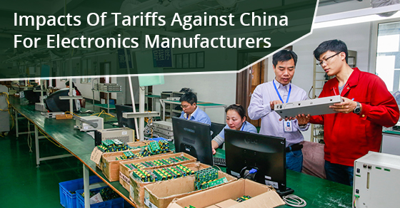 Impacts Of Tariffs Against China For Electronics Manufacturers