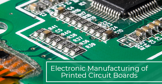 Electronic Manufacturing of Printed Circuit Boards