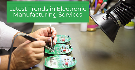 Latest Trends in Electronic Manufacturing Services
