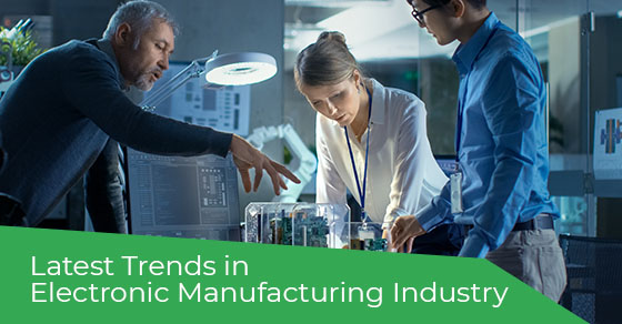 Latest Trends in Electronic Manufacturing Industry