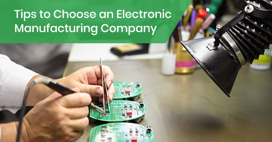 Tips to Choose an Electronic Manufacturing Company