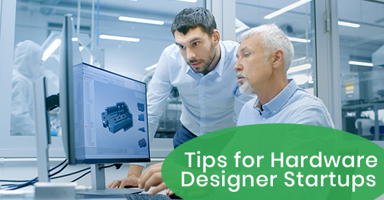 Tips for Hardware Designer Startups