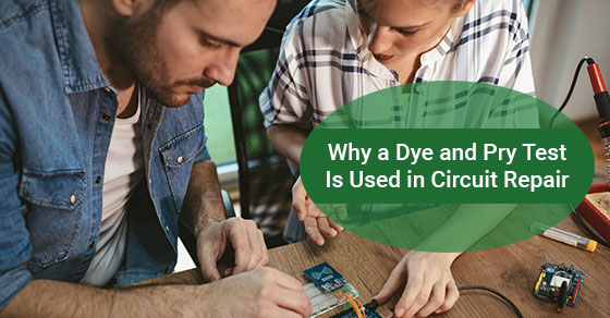Why a Dye and Pry Test Is Used in Circuit Repair