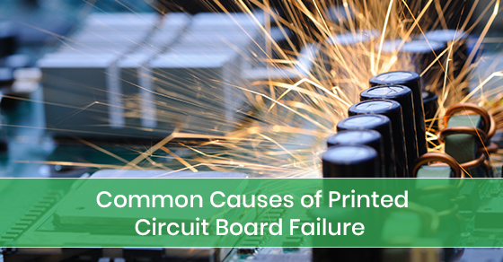 Common Causes of Printed Circuit Board Failure
