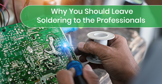 Why You Should Leave Soldering to the Professionals
