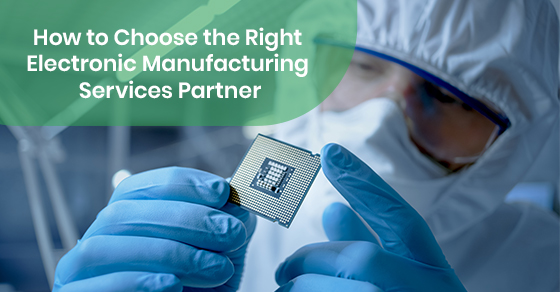 What to look for in an electronic manufacturing services partner