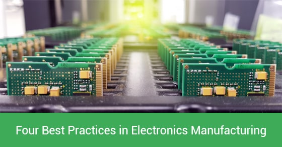 Four best practices in electronics manufacturing